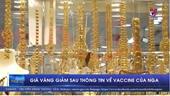 Giá vàng lao dốc sau thông tin về vaccine của Nga