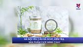Hà Nội ra công văn khẩn kiểm tra sản phẩm pate Minh Chay