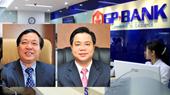 Đề nghị truy tố cựu Chủ tịch HĐQT, Tổng Giám đốc GPBank gây thiệt hại gần 1 000 tỉ đồng