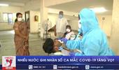 Nhiều nước ghi nhận số ca mắc COVID-19 tăng vọt