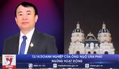 """13 14 doanh nghiệp của """"đại gia xăng dầu"""" Ngô Văn Phát ngừng hoạt động"""