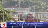 Việt Nam vẫn là đối tác thương mại lớn nhất của Trung Quốc trong ASEAN