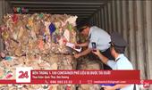 Bên trong 1 100 container phế liệu bị buộc tái xuất