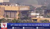 Mỹ cảnh báo đóng cửa Đại sứ quán tại Iraq