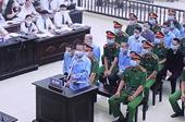 Vì sao 5 bị cáo kháng cáo trong vụ án xảy ra tại Đồng Tâm