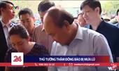 Thủ tướng thăm đồng bào bị ảnh hưởng bởi mưa lũ