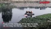 Hiện trường tìm thấy thi thể nữ sinh Học viện Ngân hàng mất tích ở Hà Nội