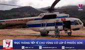 Trực thăng tiếp tế cho vùng cô lập ở Phước Sơn, Quảng Nam