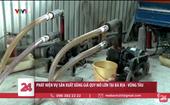 Bà Rịa –Vũng Tàu Phát hiện một vụ sản xuất xăng giả quy mô lớn