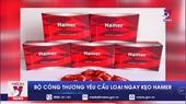 Bộ Công thương yêu cầu loại ngay kẹo Hamer vì chứa chất cấm