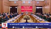 Ra nghị quyết lãnh đạo nhiệm vụ Quân sự Quốc phòng