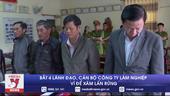 Khởi tố, bắt tạm giam lãnh đạo và cán bộ công ty Lâm nghiệp Ea Kar