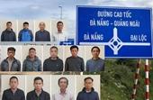 Vụ cao tốc Đà Nẵng- Quảng Ngãi  Phê chuẩn khởi tố 13 bị can