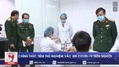 Chính thức tiêm thử nghiệm vắc xin COVID-19 trên người
