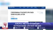 Europol triệt phá đường dây tội phạm mạng lớn nhất thế giới