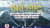 Thủ Đức - Thành phố trong thành phố đầu tiên của Việt Nam