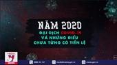 Năm 2020 Đại dịch COVID-19 và những điều chưa từng có tiền lệ