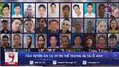 78 năm tù giam cho các bị cáo vụ 39 thi thể người Việt trong xe tải ở Anh