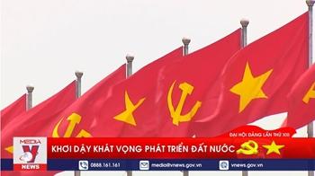 Đại hội XIII của Đảng: Khơi dậy khát vọng phát triển đất nước