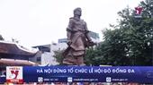 Hà Nội dừng tổ chức Lễ hội Gò Đống Đa