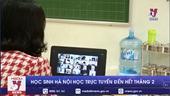 Học sinh Hà Nội học trực tuyến hết tháng