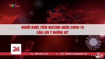 Những lưu ý khi tiêm vaccine ngừa COVID-19