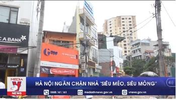 """Hà Nội ngăn chặn nhà """"siêu méo, siêu mỏng"""""""