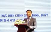Hội nghị Đối thoại giữa BHXH Việt Nam và các doanh nghiệp Hàn Quốc về thực hiện chính sách BHXH, BHYT