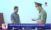 Khởi tố đối tượng tổ chức cho người nước ngoài ở lại Việt Nam trái phép