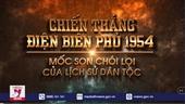 Chiến thắng Điện Biên Phủ 1954 – Mốc son chói lọi của lịch sử dân tộc