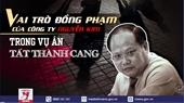 Vai trò đồng phạm của lãnh đạo công ty Nguyễn Kim trong vụ án Tất Thành Cang