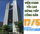 VKSND tối cao tạm dừng tiếp công dân từ ngày 17 5 2021