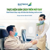 Bamboo Airways thực hiện giãn cách trên máy bay, bảo đảm an toàn tuyệt đối cho hành khách