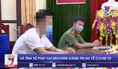 Phạt 5 triệu đồng facebooker đăng tin sai sự thật về COVID-19