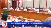 Bộ Chính trị họp về hỗ trợ người lao động