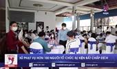 Xử phạt vụ trên 100 người tổ chức sự kiện bất chấp dịch