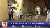 TP HCM đề xuất xét đặc cách tốt nghiệp cho 3 234 thí sinh